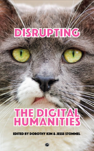 The cover of Disrupting the Digital Humanities